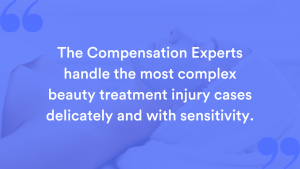 Beauty treatment claims are handled by us with the utmost respect and courtesy