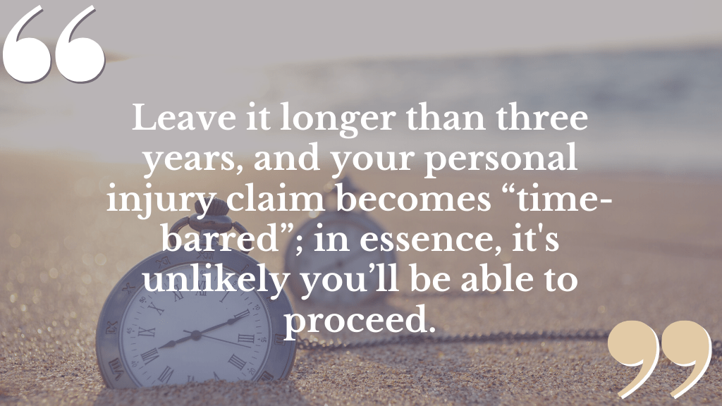 You have a three year time limit to make a personal injury claim